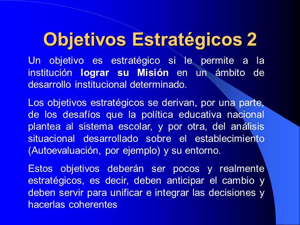 Objetivos Estratégicos 2 Un objetivo es estratégico si le permite a la institución lograr su Misión en un ámbito de desarrollo institucional determina