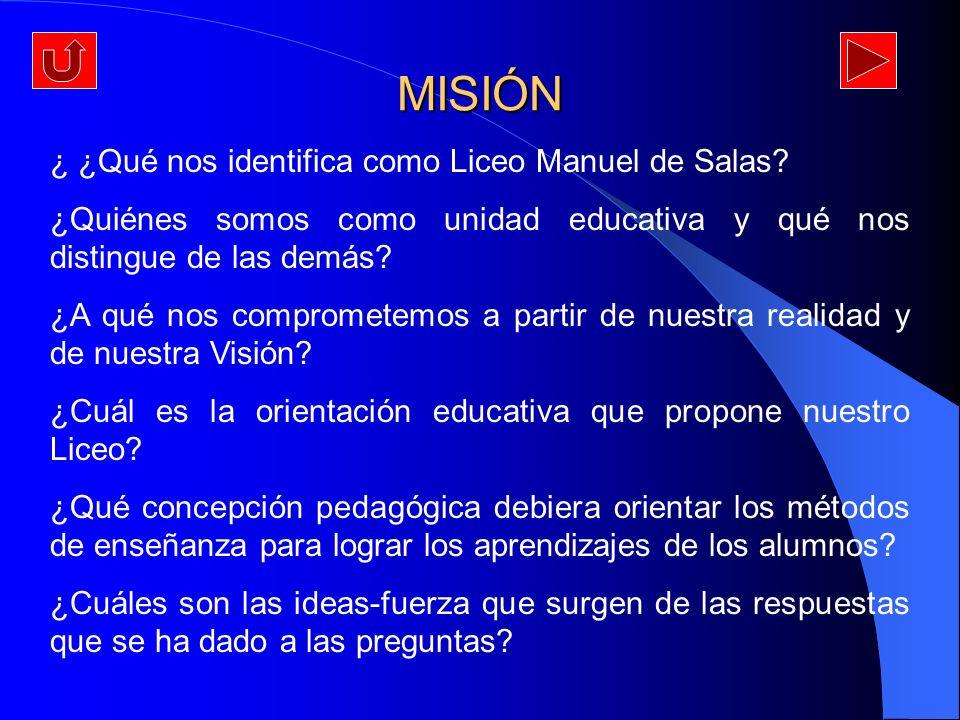 MISIÓN ¿ ¿Qué nos identifica como Liceo Manuel de Salas? ¿Quiénes somos como unidad educativa y qué nos distingue de las demás? ¿A qué nos comprometem