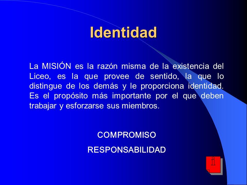 Identidad La MISIÓN es la razón misma de la existencia del Liceo, es la que provee de sentido, la que lo distingue de los demás y le proporciona ident