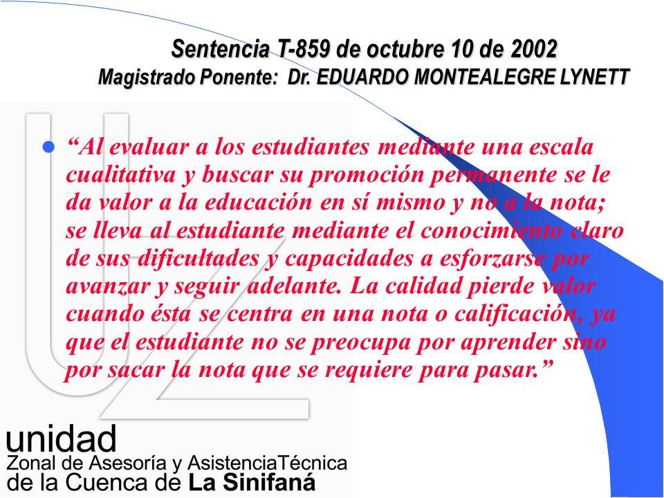 Sentencia T-859 de octubre 10 de 2002 Magistrado Ponente: Dr. EDUARDO MONTEALEGRE LYNETT Por tal motivo, las instituciones respectivas, ya sean públic