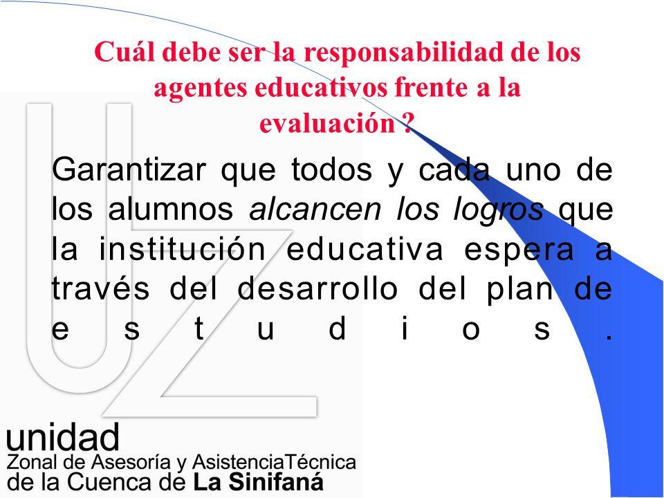 Cuál debe ser la responsabilidad de los agentes educativos frente a la evaluación .