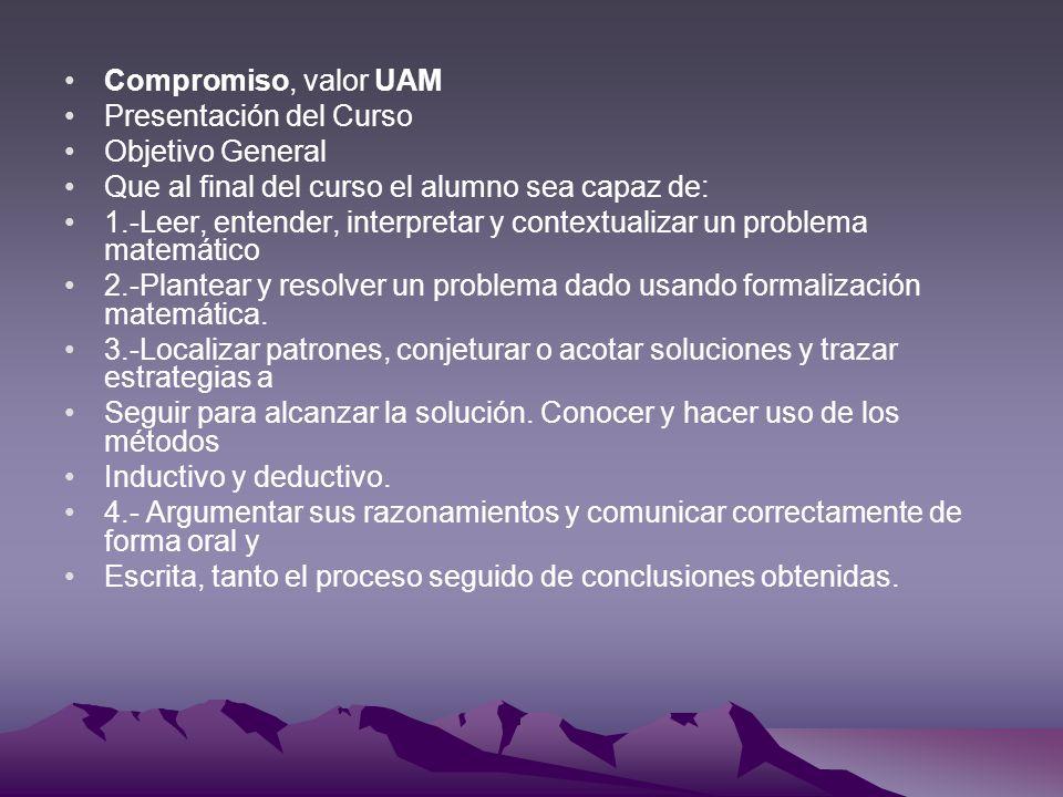 Compromiso, valor UAM Presentación del Curso Objetivo General Que al final del curso el alumno sea capaz de: 1.-Leer, entender, interpretar y contextu