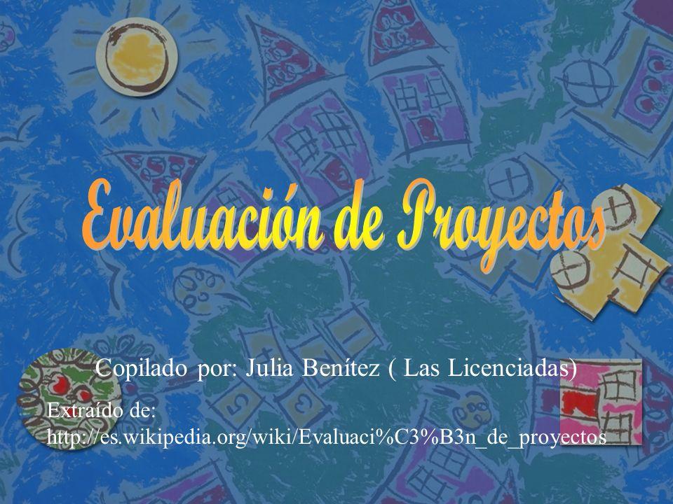 Copilado por: Julia Benítez ( Las Licenciadas) Extraído de: http://es.wikipedia.org/wiki/Evaluaci%C3%B3n_de_proyectos
