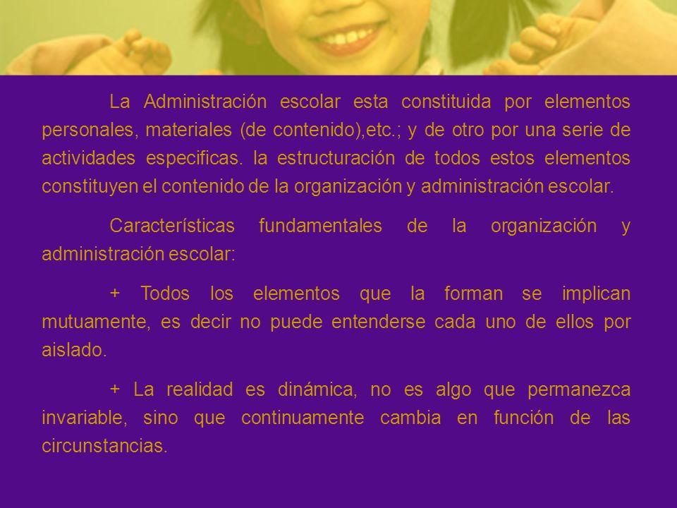 La organización y administración escolar debe atender en todo momento al perfeccionamiento de sus esquemas de acción.