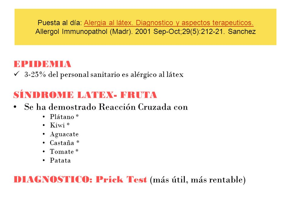 Puesta al día: Alergia al látex. Diagnostico y aspectos terapeuticos. Allergol Immunopathol (Madr). 2001 Sep-Oct;29(5):212-21. SanchezAlergia al látex