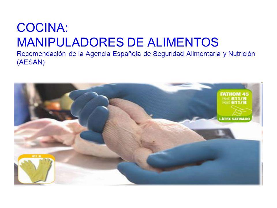 COCINA: MANIPULADORES DE ALIMENTOS Recomendación de la Agencia Española de Seguridad Alimentaria y Nutrición (AESAN)