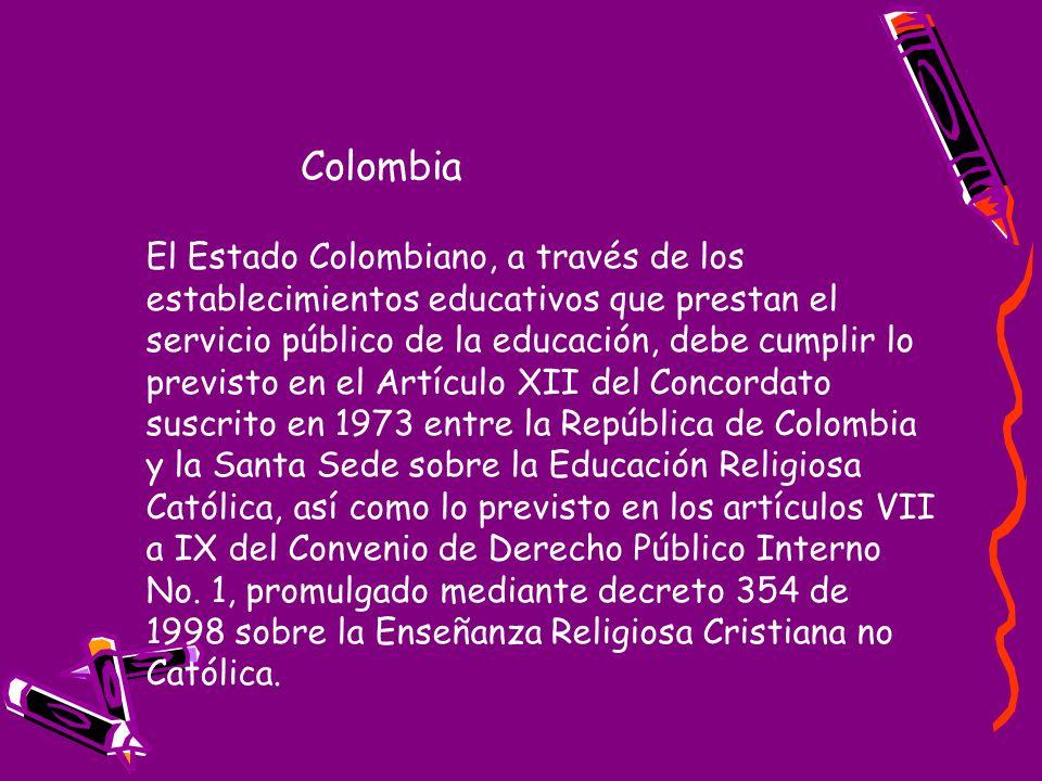 El Estado Colombiano, a través de los establecimientos educativos que prestan el servicio público de la educación, debe cumplir lo previsto en el Artículo XII del Concordato suscrito en 1973 entre la República de Colombia y la Santa Sede sobre la Educación Religiosa Católica, así como lo previsto en los artículos VII a IX del Convenio de Derecho Público Interno No.