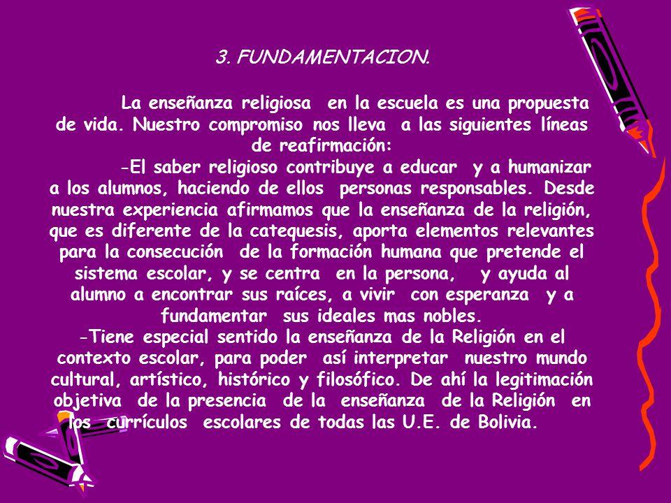 3.FUNDAMENTACION. La enseñanza religiosa en la escuela es una propuesta de vida.