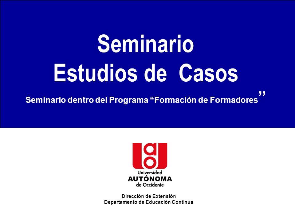 SEMINARIO SOBRE ESTUDIO DE CASOS JUAN DIEGO CASTRILLÓN 1 Seminario Estudios de Casos Seminario dentro del Programa Formación de Formadores Dirección d