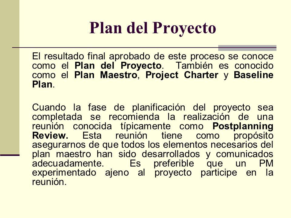 Plan del Proyecto El resultado final aprobado de este proceso se conoce como el Plan del Proyecto. También es conocido como el Plan Maestro, Project C