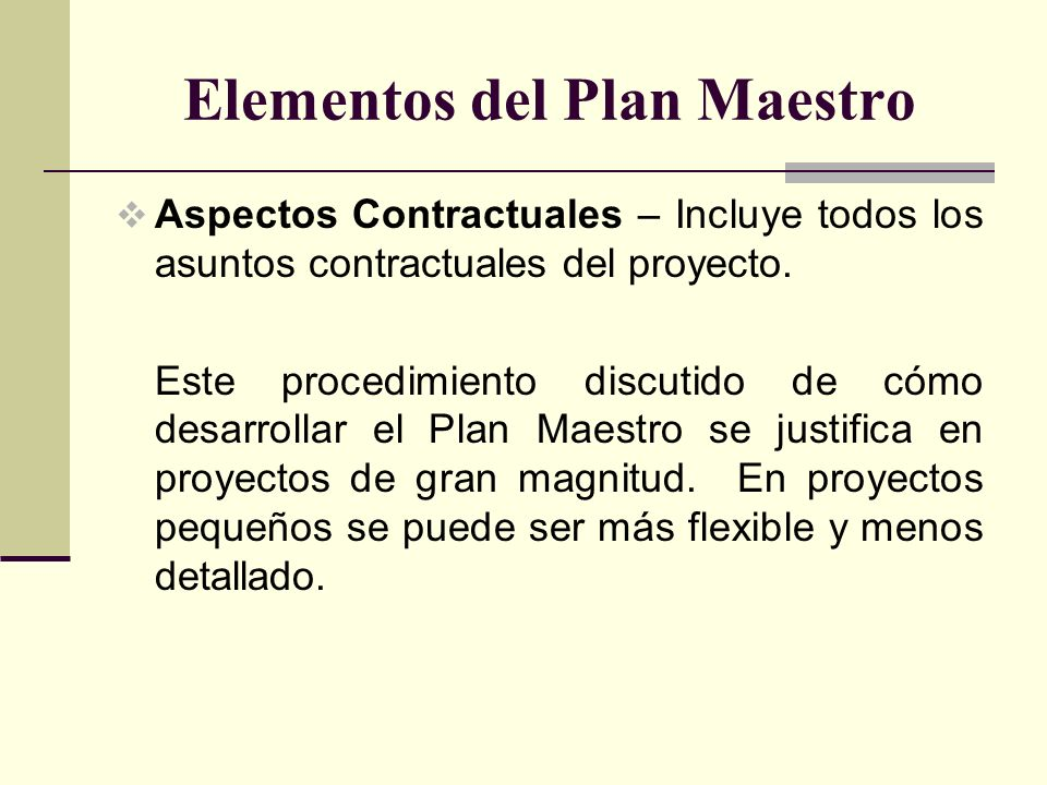 Elementos del Plan Maestro Aspectos Contractuales – Incluye todos los asuntos contractuales del proyecto. Este procedimiento discutido de cómo desarro