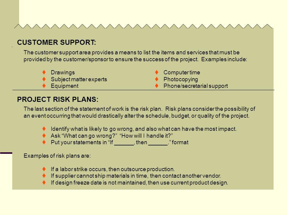 PROJECT RISK PLANS: The customer support area provides a means to list the items and services that must be provided by the customer/sponsor to ensure