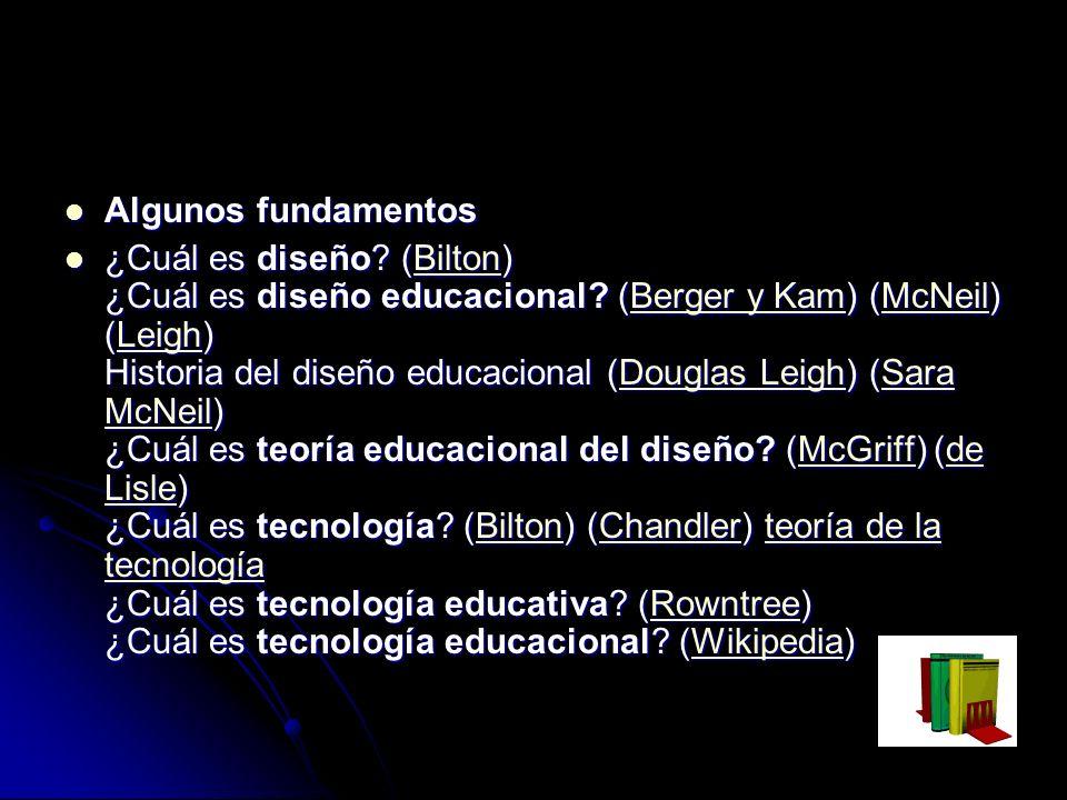 Algunos fundamentos Algunos fundamentos ¿Cuál es diseño? (Bilton) ¿Cuál es diseño educacional? (Berger y Kam) (McNeil) (Leigh) Historia del diseño edu