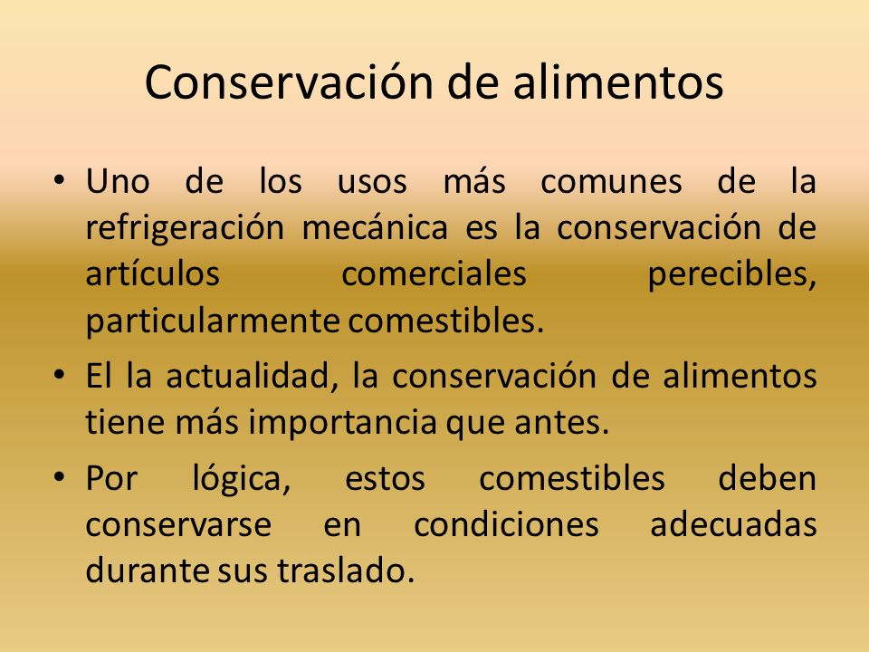 Conservación de alimentos Uno de los usos más comunes de la refrigeración mecánica es la conservación de artículos comerciales perecibles, particularm