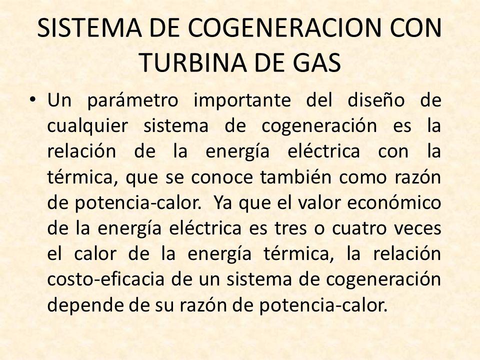 SISTEMA DE COGENERACION CON TURBINA DE GAS Un parámetro importante del diseño de cualquier sistema de cogeneración es la relación de la energía eléctr
