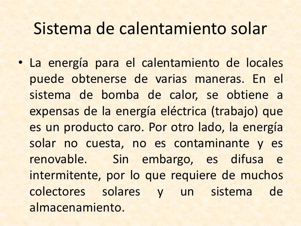 Sistema de calentamiento solar La energía para el calentamiento de locales puede obtenerse de varias maneras. En el sistema de bomba de calor, se obti