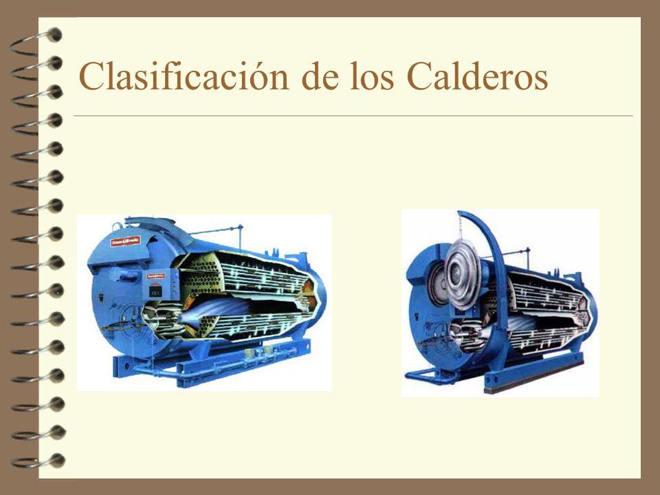 CLASIFICACION DE LOS CALDEROS 4 a ) Por la disposición de los fluidos - De tubos de agua (acuotubulares) - De tubos de humo (pirotubulares) 4 b) Por la circulación de agua - Circulación natural -Circulación asistida - Circulación forzada