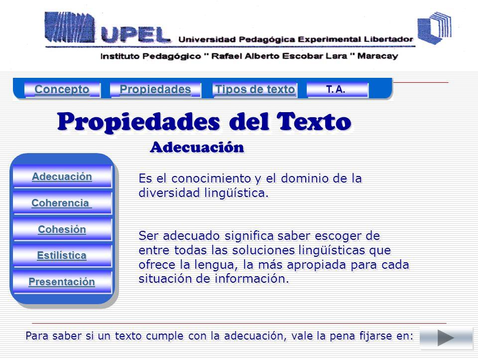 Propiedades del Texto Adecuación Estilística Cohesión Coherencia Presentación Es el conocimiento y el dominio de la diversidad lingüística.