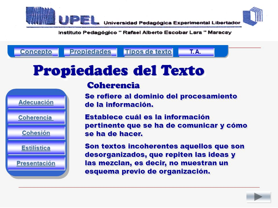 Propiedades del Texto Coherencia Adecuación Estilística Cohesión Coherencia Presentación Se refiere al dominio del procesamiento de la información.