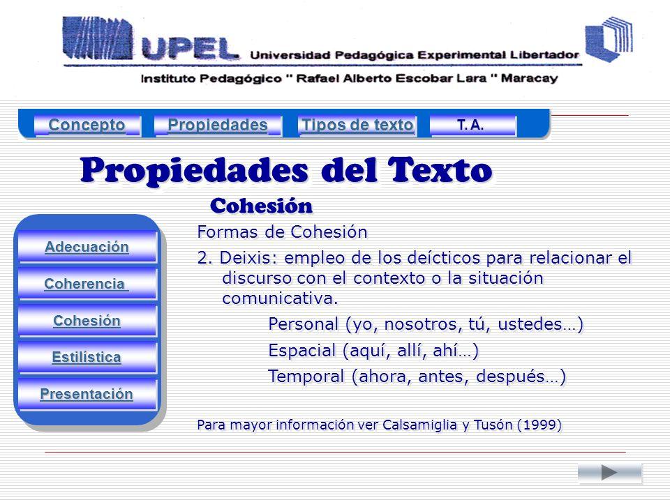 Propiedades del Texto Cohesión Adecuación Estilística Cohesión Coherencia Presentación Formas de Cohesión 2.