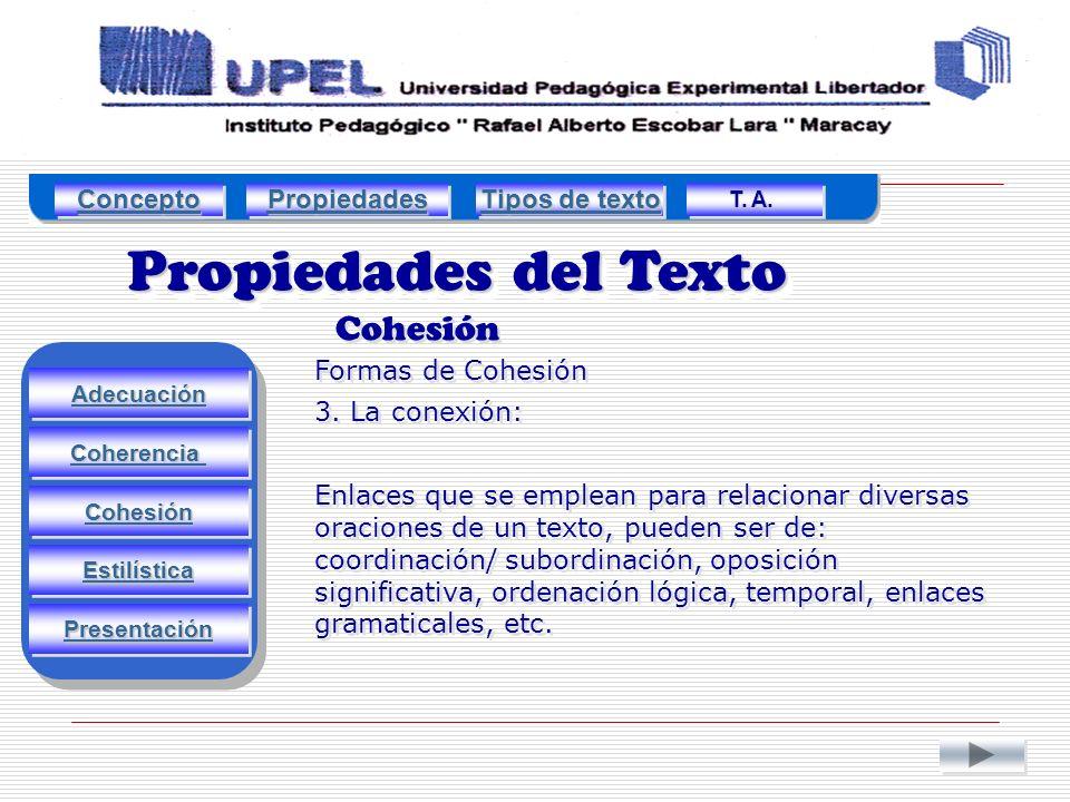 Propiedades del Texto Cohesión Adecuación Estilística Cohesión Coherencia Presentación Formas de Cohesión 3.