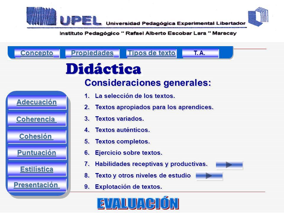 Adecuación DidácticaDidáctica Coherencia Cohesión Puntuación Estilística Consideraciones generales: 1.La selección de los textos.