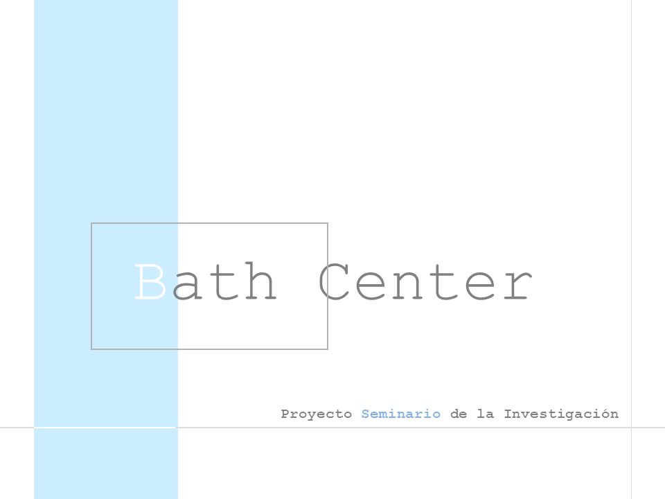 Bath Center Proyecto Seminario de la Investigación