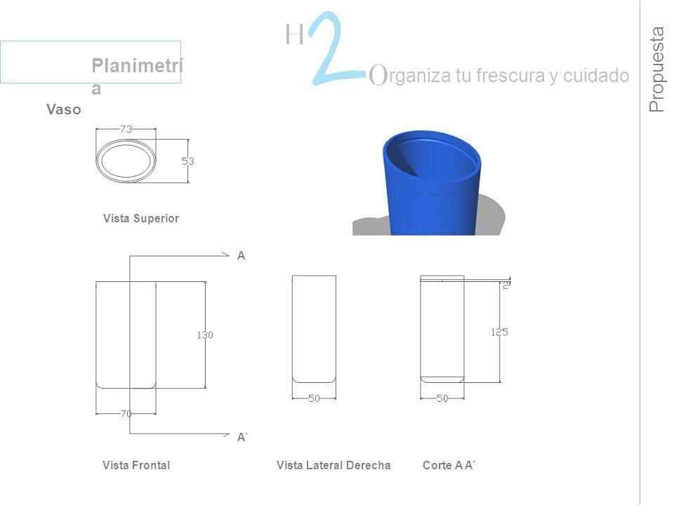 Propuesta Planimetrí a rganiza tu frescura y cuidado Vaso Vista Superior Vista FrontalVista Lateral DerechaCorte A A` A A`