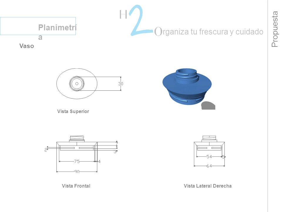 Propuesta Planimetrí a rganiza tu frescura y cuidado Vaso Vista Superior Vista FrontalVista Lateral Derecha