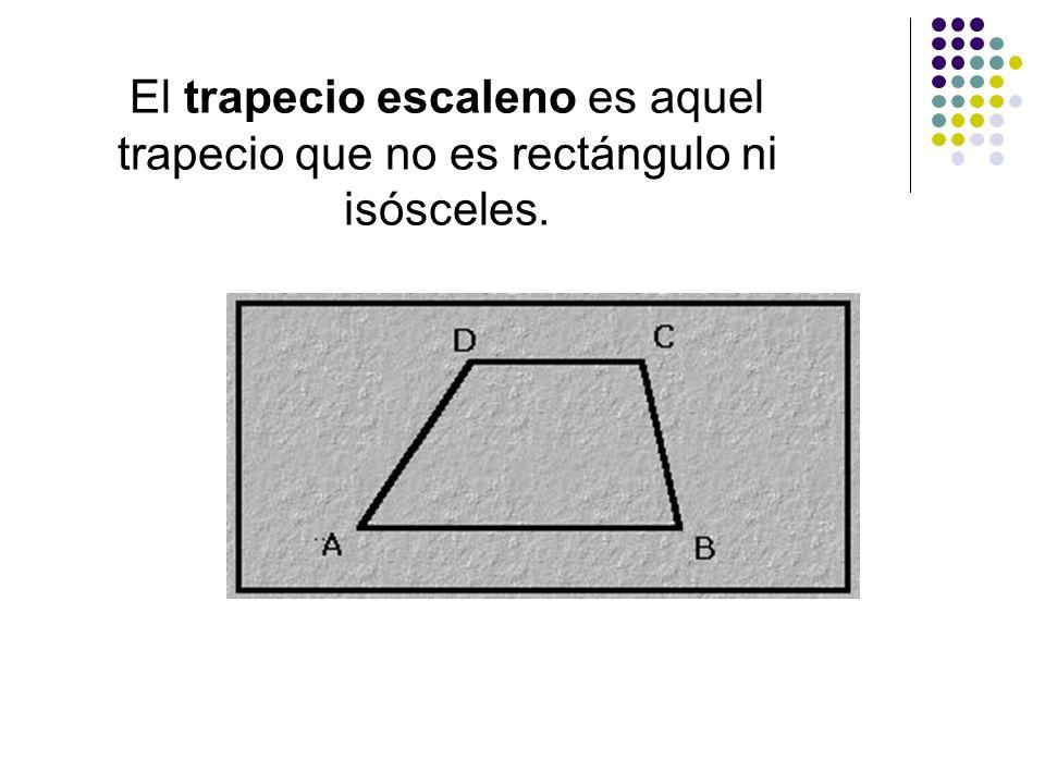 El trapecio escaleno es aquel trapecio que no es rectángulo ni isósceles.