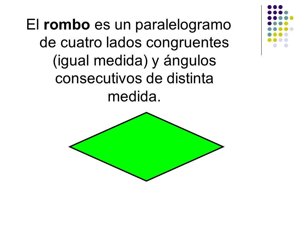 El rombo es un paralelogramo de cuatro lados congruentes (igual medida) y ángulos consecutivos de distinta medida.