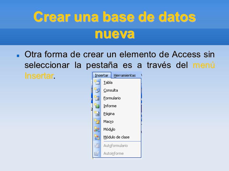 Crear una base de datos nueva Otra forma de crear un elemento de Access sin seleccionar la pestaña es a través del menú Insertar. Otra forma de crear