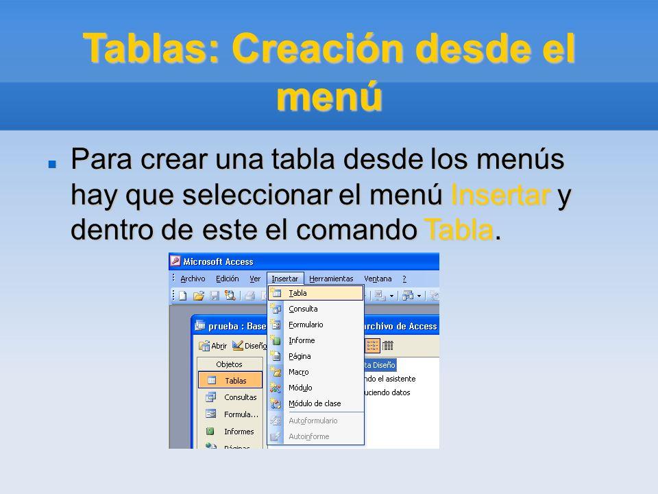Tablas: Creación desde el menú Para crear una tabla desde los menús hay que seleccionar el menú Insertar y dentro de este el comando Tabla. Para crear