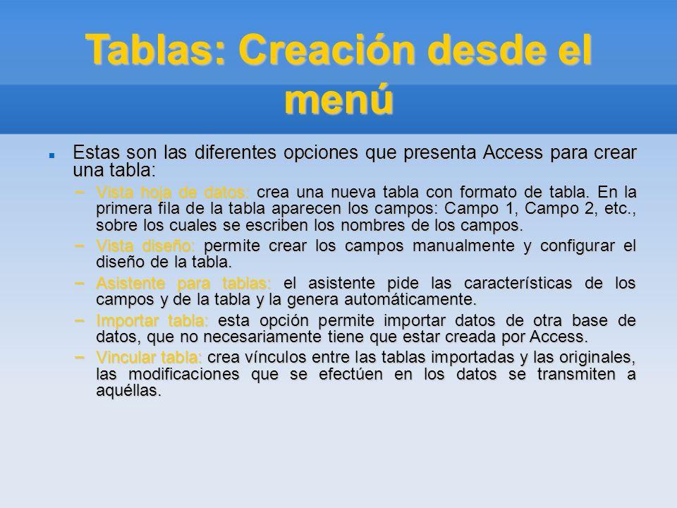Tablas: Creación desde el menú Estas son las diferentes opciones que presenta Access para crear una tabla: Estas son las diferentes opciones que prese