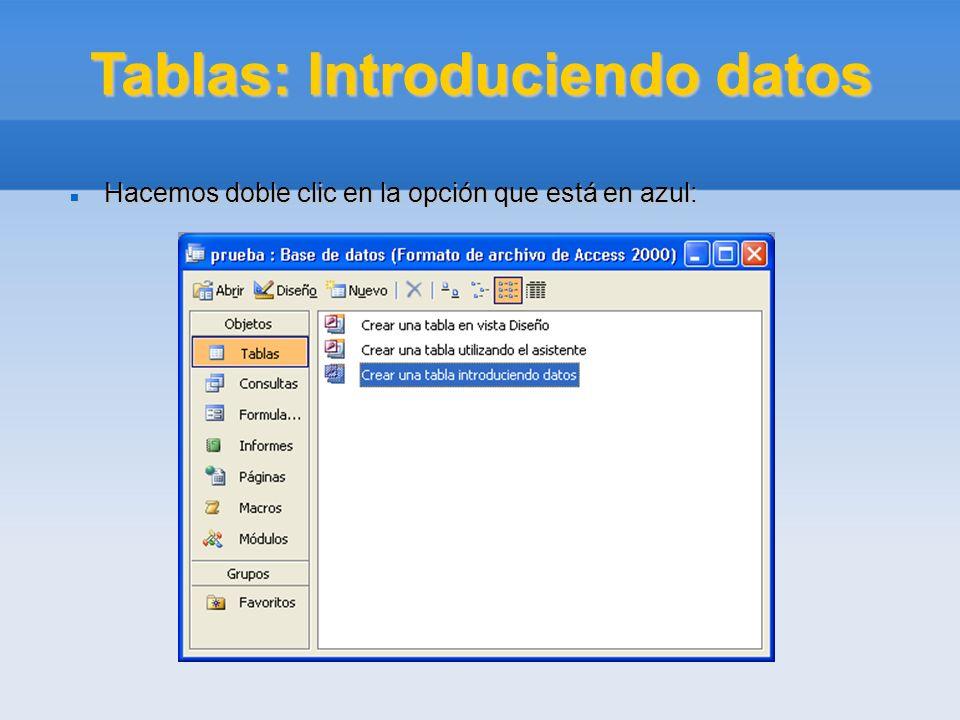 Tablas: Introduciendo datos Hacemos doble clic en la opción que está en azul: Hacemos doble clic en la opción que está en azul: