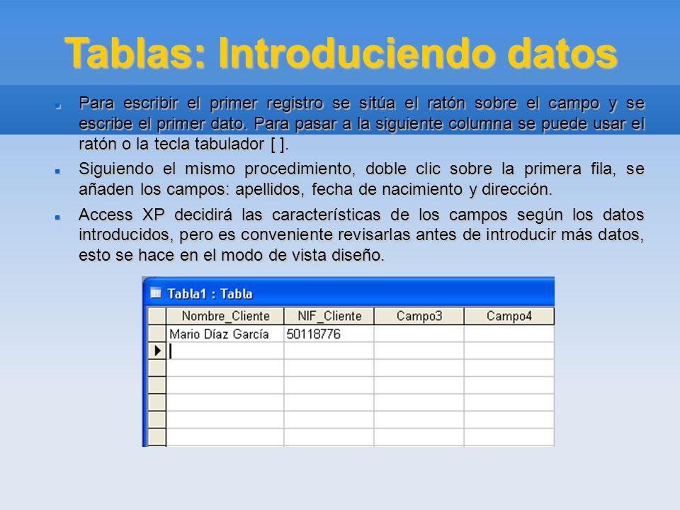Tablas: Introduciendo datos Para escribir el primer registro se sitúa el ratón sobre el campo y se escribe el primer dato. Para pasar a la siguiente c