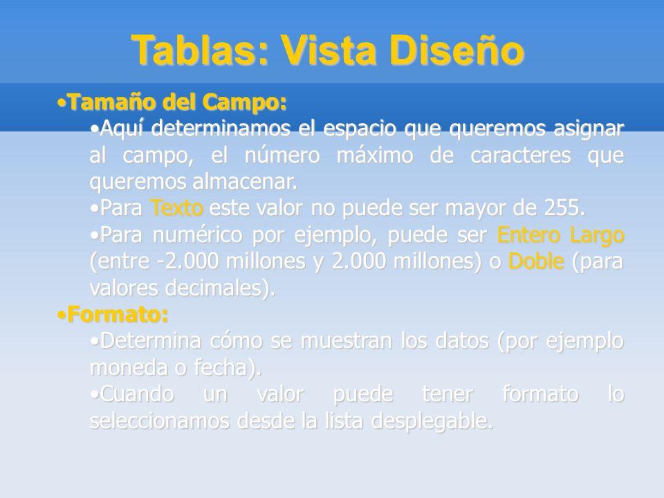 Tablas: Vista Diseño Tamaño del Campo:Tamaño del Campo: Aquí determinamos el espacio que queremos asignar al campo, el número máximo de caracteres que