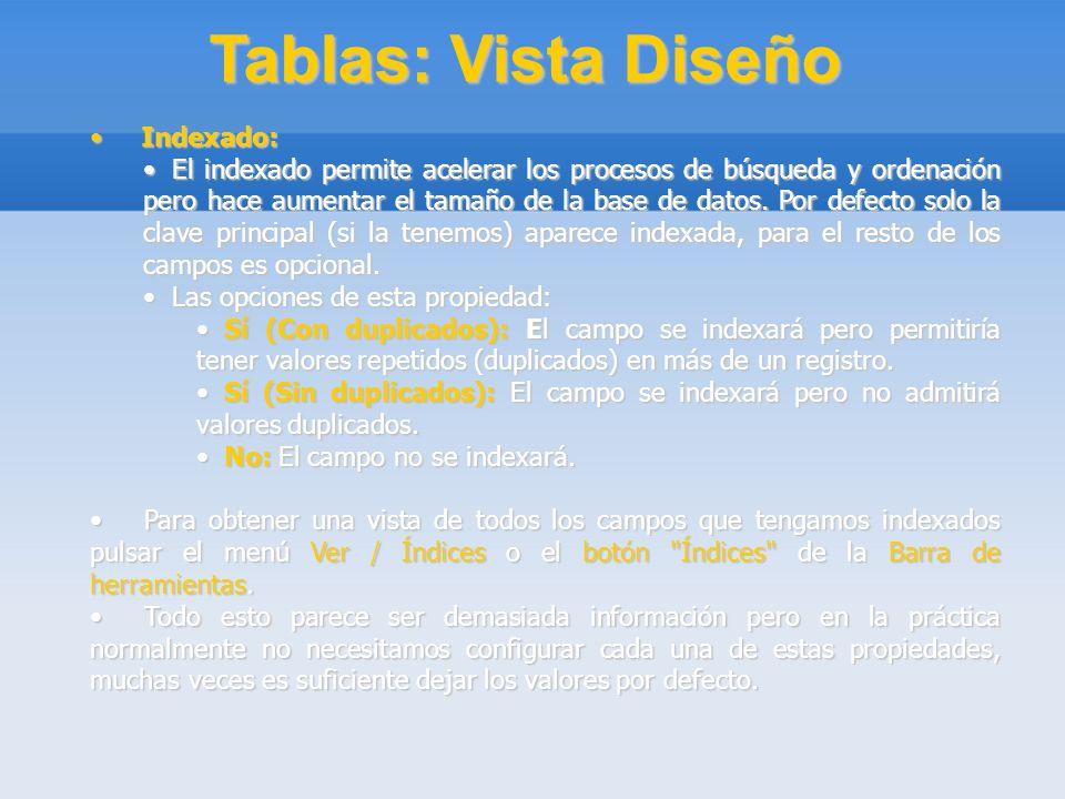 Tablas: Vista Diseño Indexado: Indexado: El indexado permite acelerar los procesos de búsqueda y ordenación pero hace aumentar el tamaño de la base de