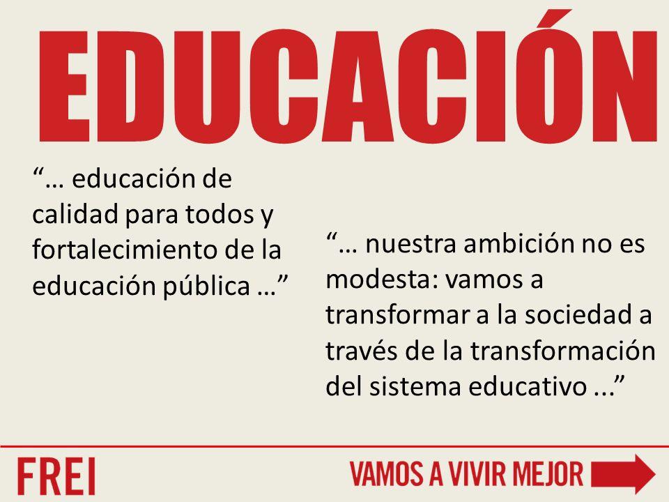 EDUCACIÓN … nuestra ambición no es modesta: vamos a transformar a la sociedad a través de la transformación del sistema educativo...