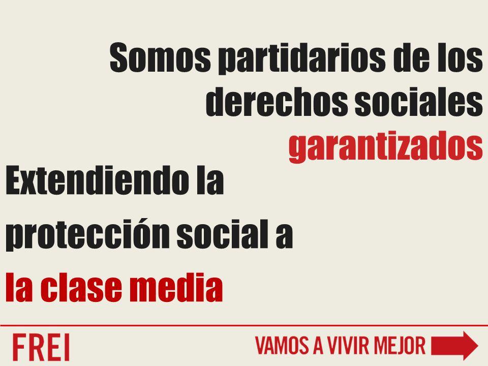 Somos partidarios de los derechos sociales garantizados Extendiendo la protección social a la clase media