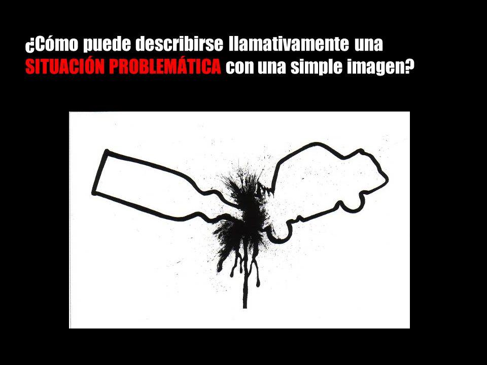 ¿Cómo puede describirse llamativamente una SITUACIÓN PROBLEMÁTICA con una simple imagen?