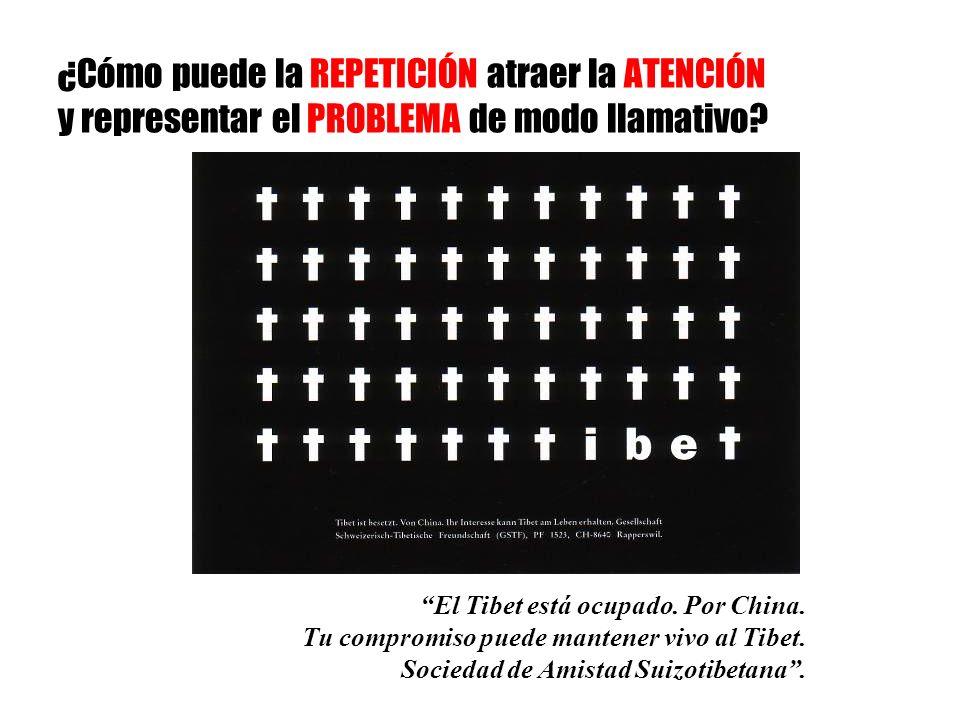 ¿Cómo puede la REPETICIÓN atraer la ATENCIÓN y representar el PROBLEMA de modo llamativo? El Tibet está ocupado. Por China. Tu compromiso puede manten