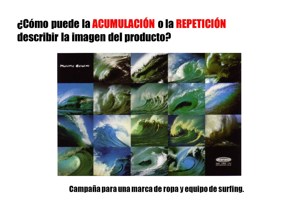 ¿Cómo puede la ACUMULACIÓN o la REPETICIÓN describir la imagen del producto? Campaña para una marca de ropa y equipo de surfing.