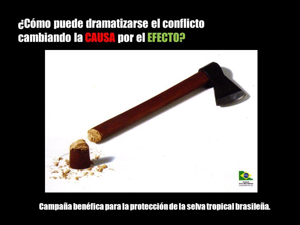 ¿Cómo puede dramatizarse el conflicto cambiando la CAUSA por el EFECTO? Campaña benéfica para la protección de la selva tropical brasileña.