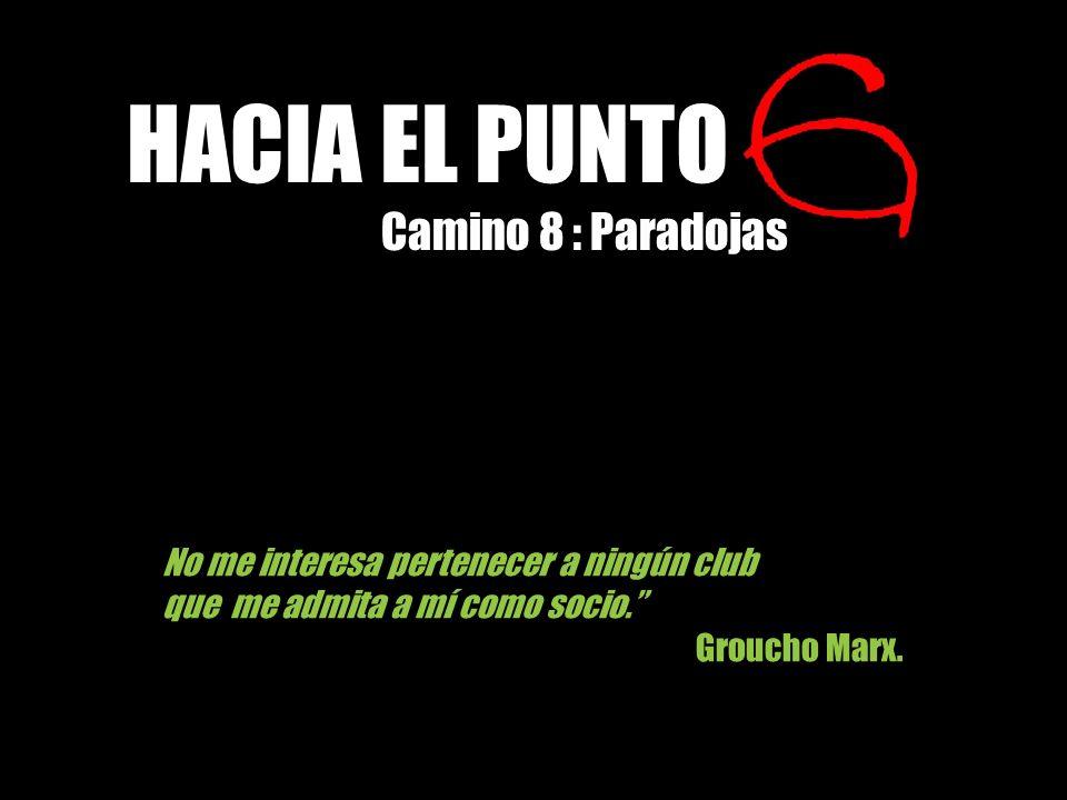 No me interesa pertenecer a ningún club que me admita a mí como socio. Groucho Marx. HACIA EL PUNTO Camino 8 : Paradojas