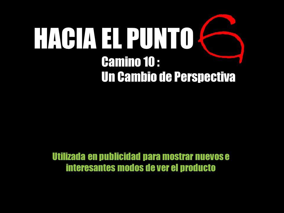 Utilizada en publicidad para mostrar nuevos e interesantes modos de ver el producto HACIA EL PUNTO Camino 10 : Un Cambio de Perspectiva