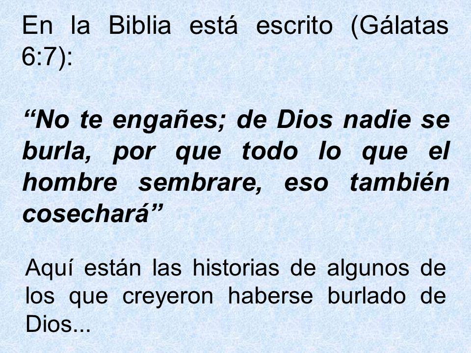 En la Biblia está escrito (Gálatas 6:7): No te engañes; de Dios nadie se burla, por que todo lo que el hombre sembrare, eso también cosechará Aquí est