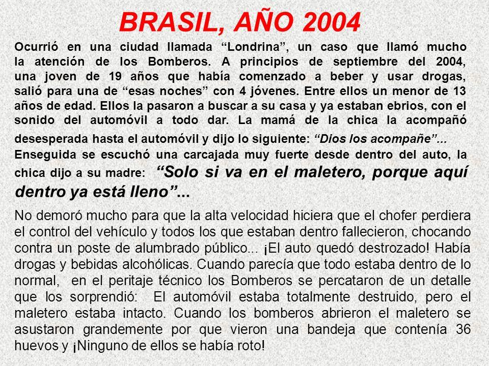 BRASIL, AÑO 2004 Ocurrió en una ciudad llamada Londrina, un caso que llamó mucho la atención de los Bomberos. A principios de septiembre del 2004, una