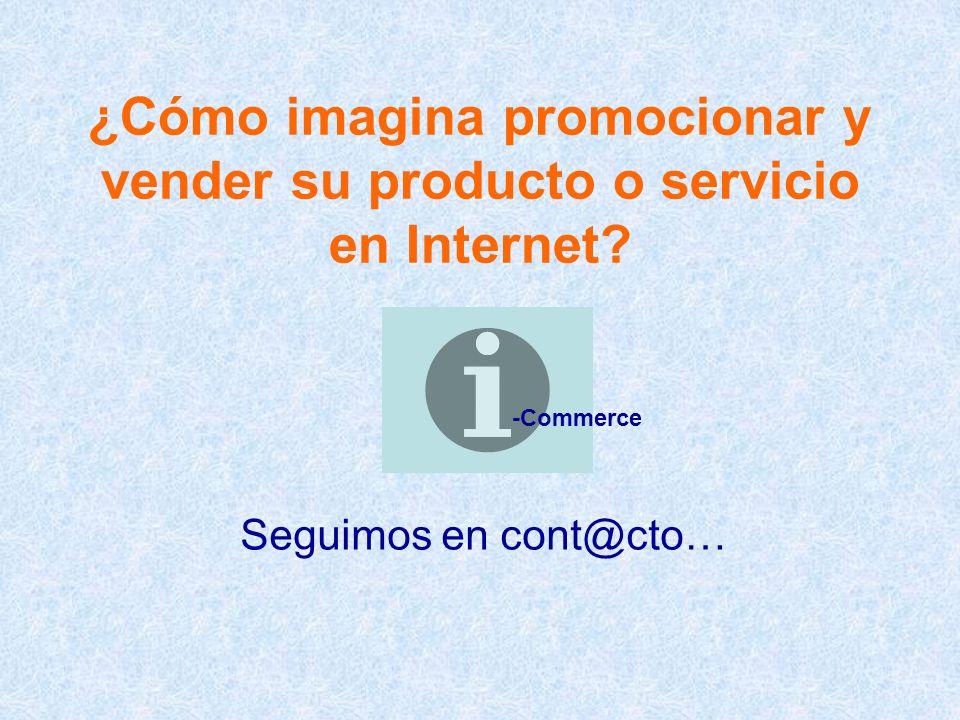 ¿Cómo imagina promocionar y vender su producto o servicio en Internet? Seguimos en cont@cto… -Commerce