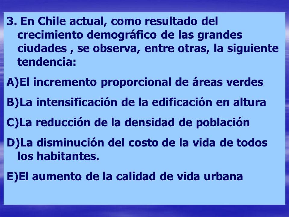 3. En Chile actual, como resultado del crecimiento demográfico de las grandes ciudades, se observa, entre otras, la siguiente tendencia: A)El incremen